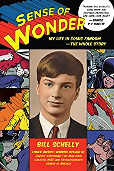 Sense of Wonder: My Life in Comic Fandom--The Whole Story by [Schelly, Bill]