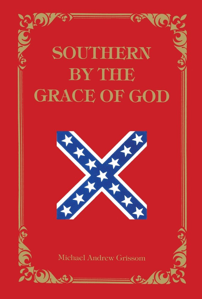 Southern by the grace of god michael grissom 9780882897615 amazon com books