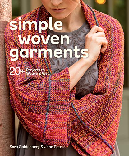 Simple Woven Garments: 20+ Projects to Weave & Wear Sara Goldenberg
