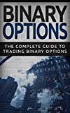 Binary Options: The Complete Guide To Trading Binary Options