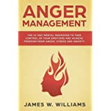 Anger Management: The 21-Day Mental Makeover to Take Control of Your Emotions and Achieve Freedom from Anger, Stress…