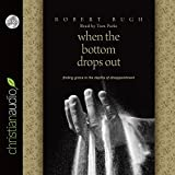 img - for When the Bottom Drops Out: Finding Grace in the Depths of Disappointment by Robert Bugh (2011-10-01) book / textbook / text book