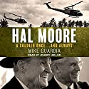 Hal Moore: A Soldier Once…and Always Audiobook by Mike Guardia Narrated by Johnny Heller
