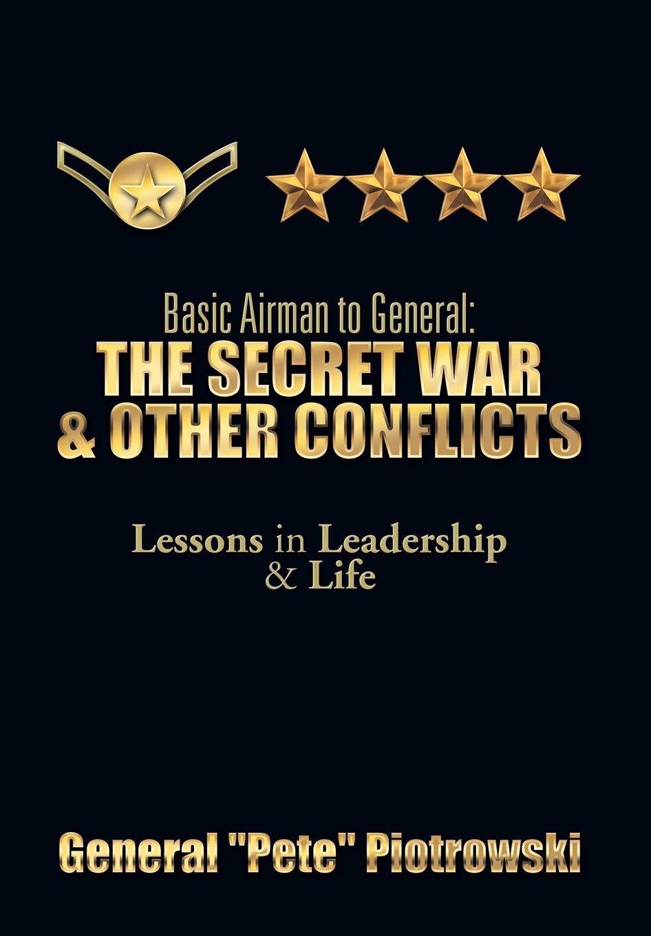 Read Online Basic Airman to General: The Secret War & Other Conflicts: Lessons in Leadership & Life pdf epub