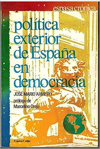Politica exterior de España en democracia Espasa crónica: Amazon.es: Armero, José Mario: Libros