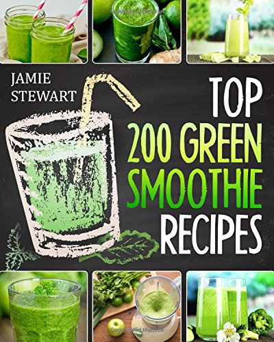 Top 200 Green Smoothie Recipes: Green Smoothies, Green Smoothie Recipes, Green Smoothie Cleanse, Green Smoothie Diet, Gr