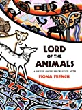Lord of the Animals, Fiona French, 184507517X