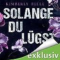 Solange du lügst Hörbuch von Kimberly Belle Gesprochen von: Svantje Wascher