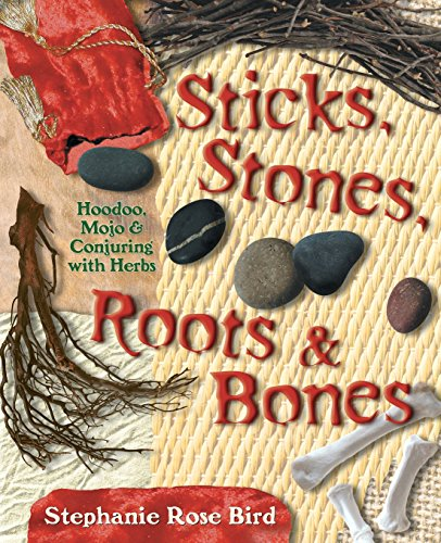 (Sticks, Stones, Roots & Bones: Hoodoo, Mojo & Conjuring with Herbs)