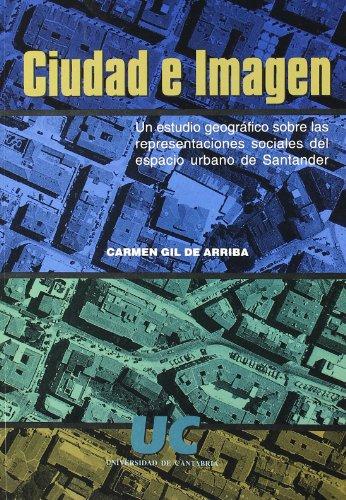 Descargar Libro Ciudad E Imagen: Un Estudio Geográfico Sobre Las Representaciones Sociales Del Espacio Urbano De Santander De Carmen Gil Carmen Gil De Arriba