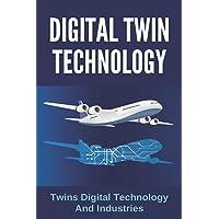 Digital Twin Technology: Twins Digital Technology And Industries: Digital Twin Deployment