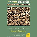 Game Control Audiobook by Lionel Shriver Narrated by Laural Merlington
