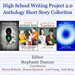 High School Writing Project 2.0: Anthology Short Story Collection | Seth King,Steven Roberts,Danica Myerson,Lois Young