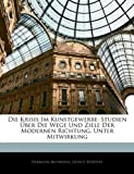 Die Krisis Im Kunstgewerbe: Studien Über Die Wege Und Ziele Der Modernen Richtung. Unter Mitwirkung, Hermann Muthesius and Léonce Bénédite, 1141460661