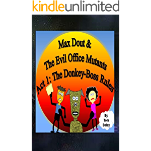 Max Dout & The Evil Office Mutants Act 1: The Donkey-Boss Rules