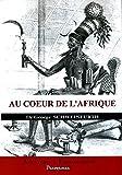 au coeur de l afrique trois ans de voyages et d aventures dans les r?gions inexplor?es de l afrique centrale 1868 1871