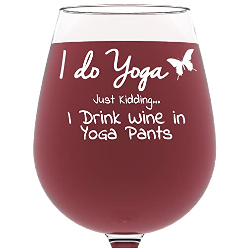 i do yoga just kidding i drink wine in yoga pants funny wine glass