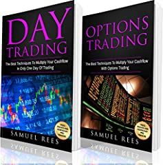 OPTIONS TRADING: Options Trading + Day Trading 2 books in 1: The Best Techniques To Get Quickly Started and Make Immediate Cash With Options and Day Trading                     Two Hard-Hitting Books Conveniently Packed in One...
