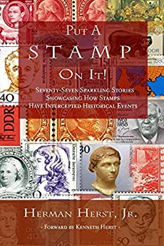 Put A Stamp On It!: Seventy-Seven Sparkling Stories Showcasing How Stamps Have Intercepted Historical Events by [Herst, Herman]