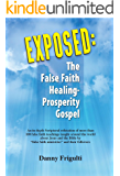 Exposed: The False Faith Healing-Prosperity Gospel