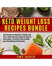 Keto Weight Loss Recipes Bundle: Keto Recipes for Beginners, Chaffle, and More. Quick and Easy Recipes to Listen to and Prepare. The Perfect Way to Follow Your Diet Without Getting Bored.