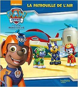26d7889af8a9e Paw Patrol-La Pat'Patrouille - La patrouille de l'air: Amazon.fr:  Collectif: Livres