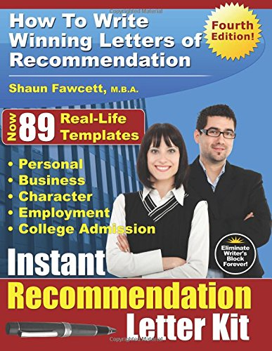 Instant Recommendation Letter Kit - Fourth Edition: How To Write Winning Letters of Recommendation (Guide To Writing A Letter Of Recommendation)