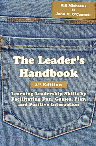 The Leader's Handbook: Learning Leadership Skills by Facilitating Fun, Games, Play, and Positive Interaction