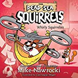 Whirly Squirrelies: The Dead Sea Squirrels, Book 6