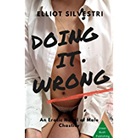 Doing It Wrong: An Erotic Novel of Male Chastity (English Edition)