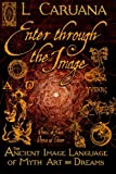 img - for Enter Through the Image: The Ancient Image Language of Myth, Art and Dreams book / textbook / text book