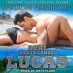 SEAL Brotherhood: Lucas: Band of Bachelors, Book 1 | Sharon Hamilton