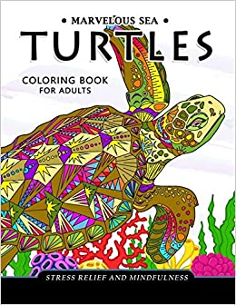 Marvelous Sea Turtles Coloring Book for Adults: Stress-relief ...
