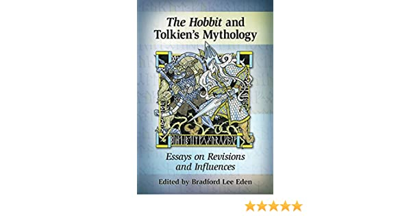 com the hobbit in tolkien s mythology essays on revisions  com the hobbit in tolkien s mythology essays on revisions and influences 9780786479603 bradford lee eden books