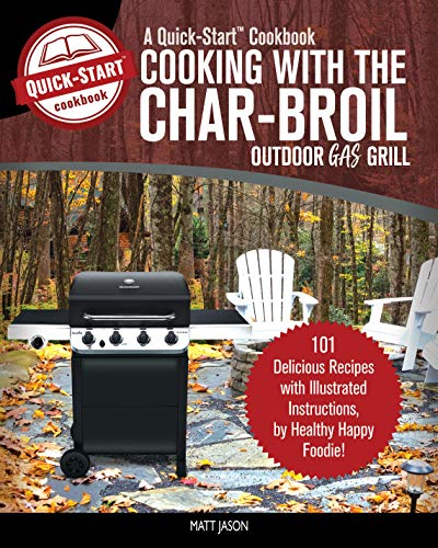 (Cooking With The Char-Broil Outdoor Gas Grill, A Quick-Start Cookbook: 101 Delicious Grill Recipes with Illustrated Instructions, from Healthy Happy)