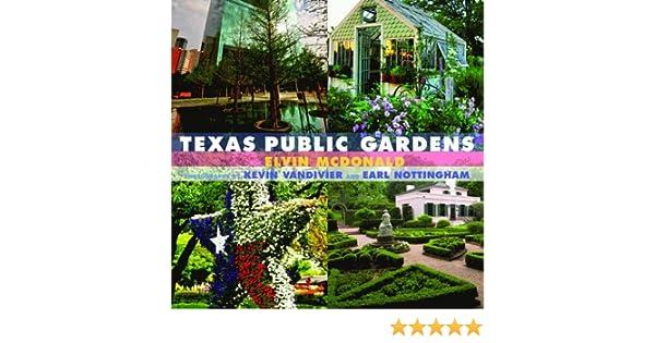 Texas Public Gardens: Elvin McDonald, Kevin Vandivier, Earl ...