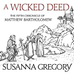 A Wicked Deed: The Fifth Matthew Bartholomew Chronicle | Susanna Gregory