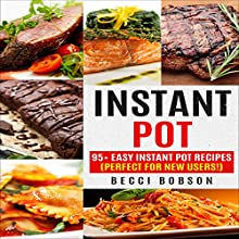 Instant Pot: 95+ Easy Instant Pot Recipes: Perfect for New Users! Audiobook by Becci Bobson Narrated by Tiana Melvina Woods