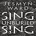 Sing, Unburied, Sing Audiobook by Jesmyn Ward Narrated by Kelvin Harrison Jr., Chris Chalk, Rutina Wesley