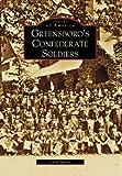Greensboro's Confederate Soldiers, Carol Moore, 0738554014