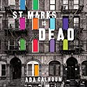 St. Marks Is Dead: The Many Lives of America's Hippest Street Audiobook by Ada Calhoun Narrated by Carla Mercer-Meyer