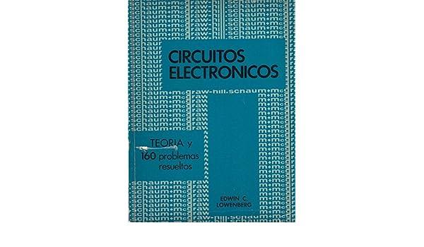 CIRCUITOS ELECTRÓNICOS Manuales Schaum TEORÍA Y 160 PROBLEMAS RESUELTOS: Amazon.es: Edwin C. Lowenberg: Libros