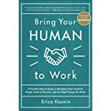 Bring Your Human to Work: 10 Surefire Ways to Design a Workplace That Is Good for People, Great for Business, and Just Might