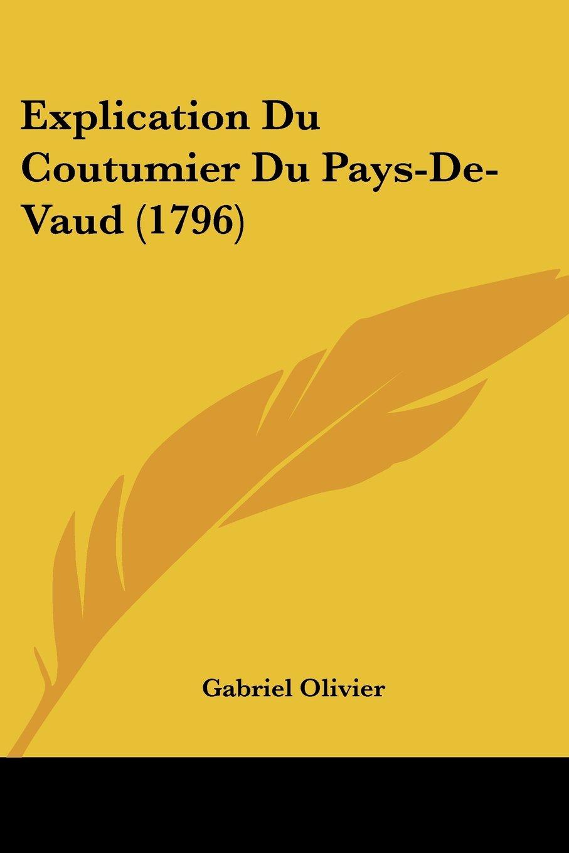 Explication Du Coutumier Du Pays-De-Vaud (1796) (French Edition) PDF