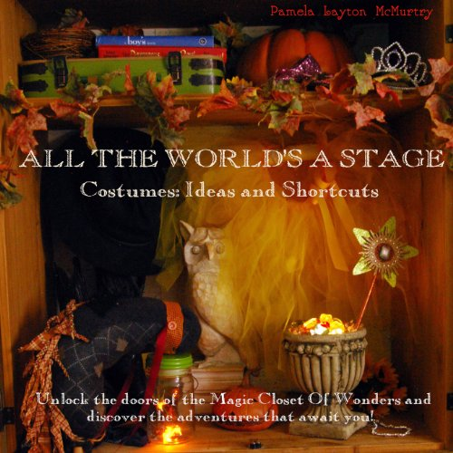 All The World's A Stage - Creative Costumes for Halloween: An Excerpt from A Harvest and Halloween Handbook ()