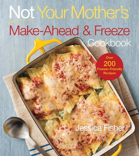 Not Your Mother's Make-Ahead and Freeze Cookbook (NYM Series) by Jessica Fisher