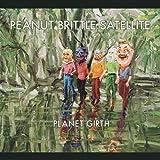 Planet Girth by Peanut Brittle Satellite