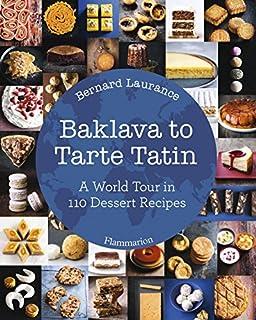 Book Cover: Baklava to Tarte Tatin: A World Tour in 110 Dessert Recipes