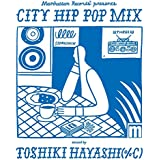 Manhattan Records® presents CITY HIP POP MIX mixed by TOSHIKI HAYASHI(%C)