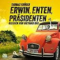 Erwin, Enten, Präsidenten (Erwin Düsedieker 4) Audiobook by Thomas Krüger Narrated by Dietmar Bär